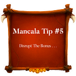 Mancala Tip 5 ~ Disrupt The Bonus